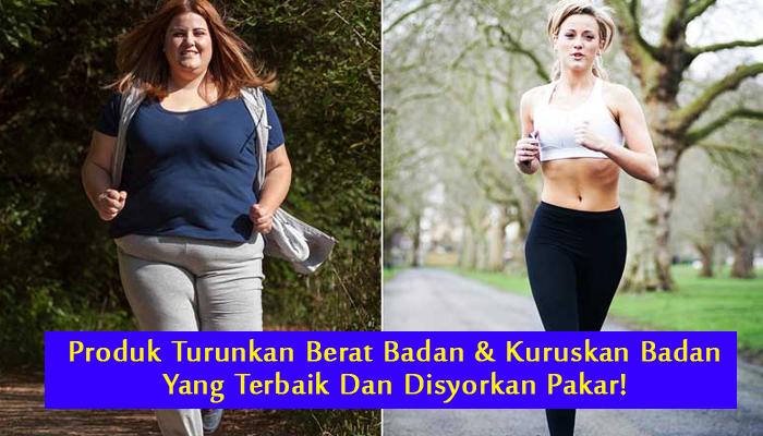 produk turunkan berat badan dan kuruskan badan yang berkesan terbaik dan disyorkan oleh pakar-pakar kesihatan