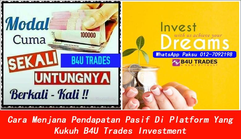 Cara Menjana Pendapatan Pasif Di Platform Yang Kukuh B4U Trades Investment best investment in malaysia 2020 2021 2022 2023 2024 buat duit dari pelaburan di b4u trades