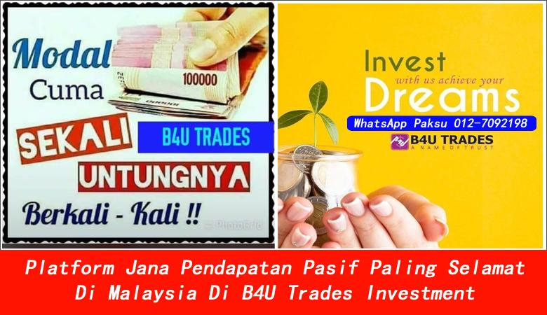 Platform Jana Pendapatan Pasif Paling Selamat Di Malaysia Di B4U Trades Investment pendapatan pasif terbaik pelaburan terbaik tahun 2020 2021 2022 2023 2024