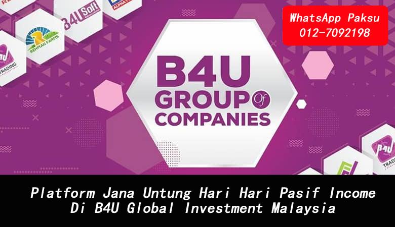 Platform Jana Untung Hari Hari Pasif Income Di B4U Global Investment Malaysia platform syarikat company investment pelaburan jana pasif income terbaik tahun 2020 2021 2022 2023 2024