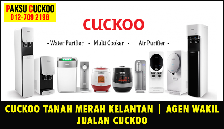 paksu cuckoo merupakan wakil jualan cuckoo ejen agent agen cuckoo tanah merah yang sah dan berdaftar di seluruh negeri kelantan