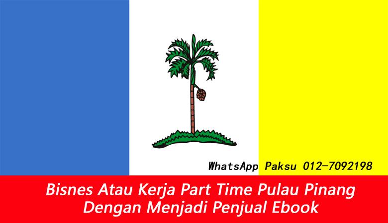 Bisnes Atau Kerja Part Time Pulau Pinang Dengan Menjadi Penjual Ebook buat duit lebih extra income jana pendapatan tambahan sampingan online dari rumah pulau pinang